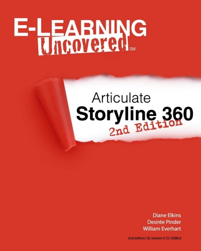 E-Learning Uncovered: Articulate Storyline 360: 2nd Edition